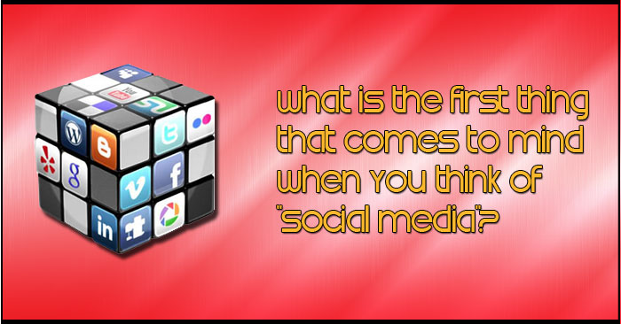 What is the first thing that comes to mind when you think of Social Media?