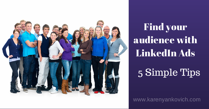 Find Your Audience with LinkedIn Ads – 5 Simple Tips to Get You Started!