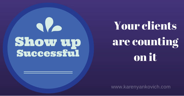 Show Up Successful, Your Clients Are Counting On It