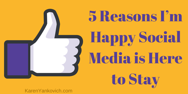 5 Reasons I'm Happy Social Media is Here to Stay