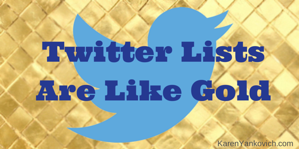 Karen Yankovich | Twitter Lists are Like Gold - Are You Using Them Right?