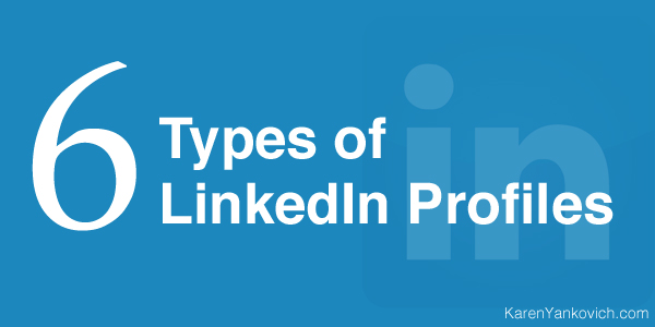 "There are 6 LinkedIn Profile ""Types"". Which One are You?"