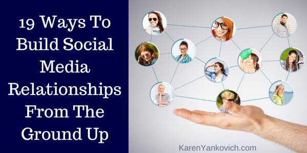 Karen Yankovich | 19 Ways to Build Social Media Relationships From the Ground Up