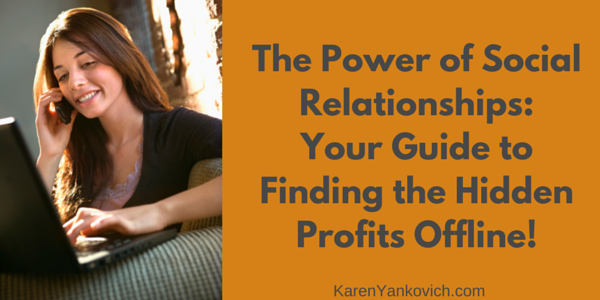The Power of Social Media Relationships: Your Guide to Finding the Hidden Profits Offline!