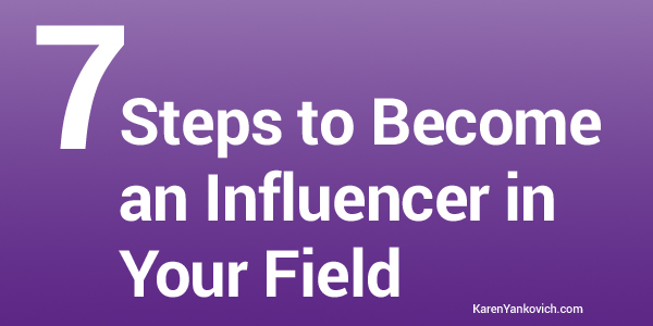 Karen Yankovich | 7 Steps to Become an Influencer in Your Field