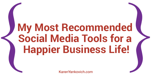 My Most Recommended Social Media Tools for a Happier Business Life!