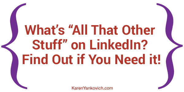 "Karen Yankovich | What's ""All That Other Stuff"" on LinkedIn? Find Out if You Need it!"