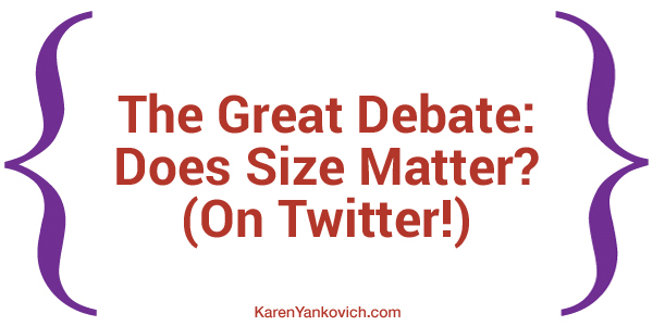 Karen Yankovich | The Great Debate: Does Size Matter? (On Twitter!)