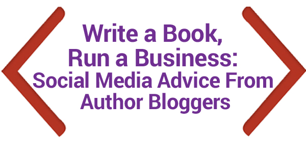 Write a Book, Run a Business: Social Media Advice From Author Bloggers
