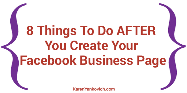 Karen Yankovich | 8 Things To Do AFTER You Create Your Facebook Business Page