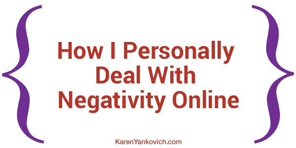 Karen Yankovich | How I Personally Deal With Negativity Online