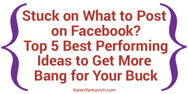Stuck on What to Post on Facebook? Top 5 Best Performing Ideas to Get More Bang for Your Buck