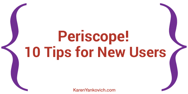 Karen Yankovich | My New Addiction: Periscope! 10 Tips for New Users