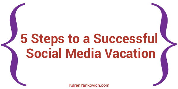 5 Steps to a Successful Social Media Vacation