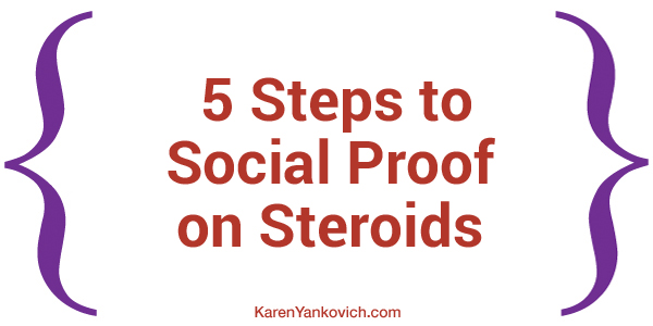Karen Yankovich | 5 Steps to Social Proof on Steroids