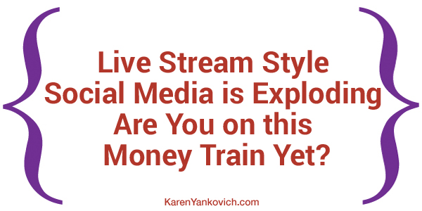 Live Stream Style Social Media is Exploding. Are You on this Money Train Yet?