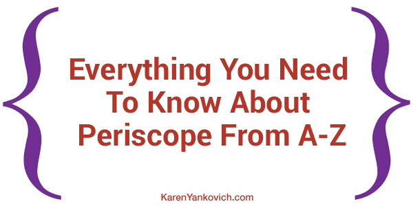 Everything You Need To Know About Periscope From A-Z