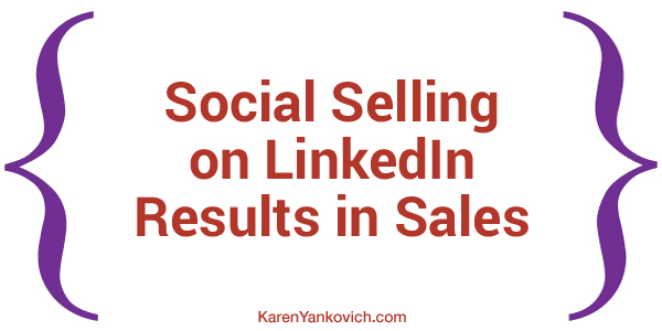 Karen Yankovich | Social Selling on LinkedIn Results in Sales 1