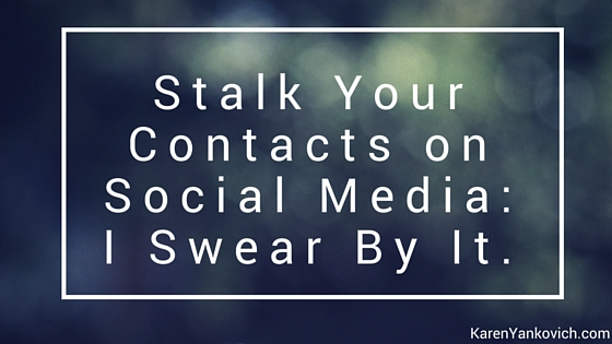 Stalk Your Contacts on Social Media: I Swear By It.
