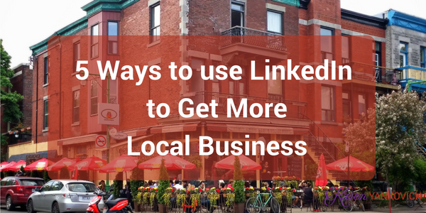 Karen Yankovich | 5 Ways to Use LinkedIn to Get More Local Business 1
