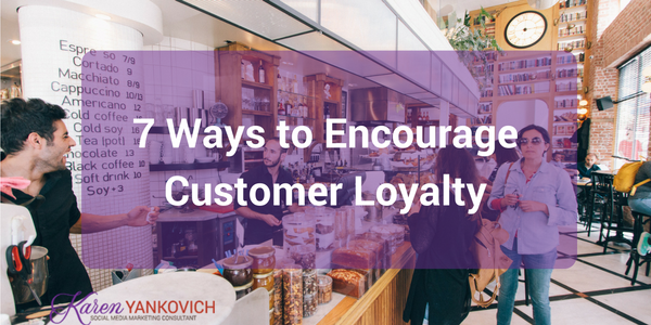 7 Ways to Encourage Customer Loyalty