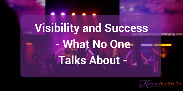 Karen Yankovich | Visibility and Success - What No One Talks About