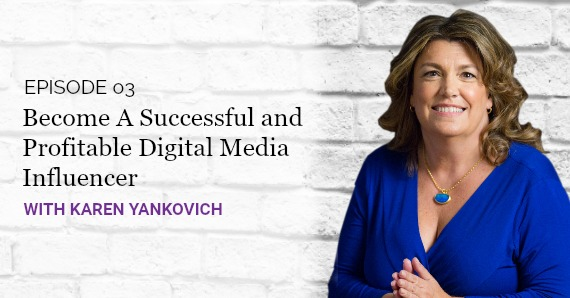 Karen Yankovich | Good Girls Get Rich Podcast Episode 3: Podcasting: Become A Successful and Profitable Digital Media Influencer