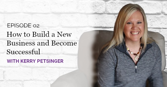 [Good Girls Get Rich Podcast Episode 2] How to Build a New Business and Become Successful With Kerry Petsinger