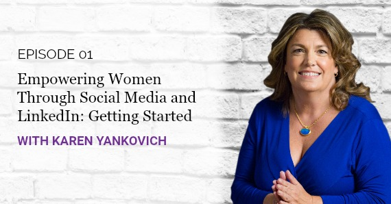 Karen Yankovich | Good Girls Get Rich Podcast Episode 1: Empowering Women Through Social Media and LinkedIn - Getting Started