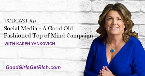 [Good Girls Get Rich Podcast Episode 9] Social Media – A Good Old Fashioned Top of Mind Campaign