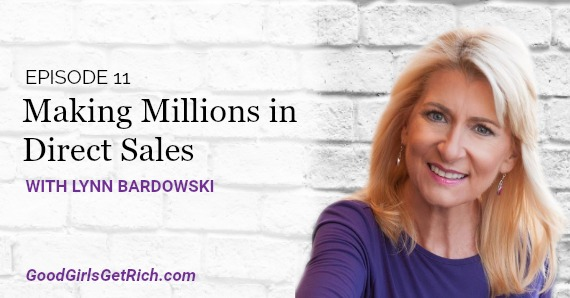 [Good Girls Get Rich Podcast Episode 11] Making Millions in Direct Sales with Lynn Bardowski