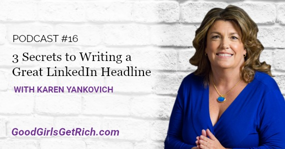 [Good Girls Get Rich Podcast Episode 16] 3 Secrets to Writing a Great LinkedIn Headline