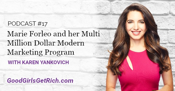 [Good Girls Get Rich Podcast Episode 17] Marie Forleo and her Multi Million Dollar Modern Marketing Program