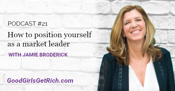 Karen Yankovich | Good Girls Get Rich Podcast Episode 21: How to Position Yourself As A Market Leader With Jamie Broderick 1