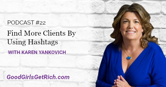 [Good Girls Get Rich Podcast Episode 22] Find More Clients By Using Hashtags