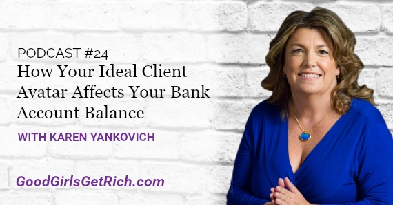 [Good Girls Get Rich Podcast Episode 24] How Your Ideal Client Avatar Affects Your Bank Account Balance