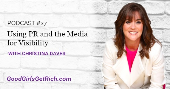 [Good Girls Get Rich Podcast Episode 27] Using PR and the Media for Visibility with Christina Daves