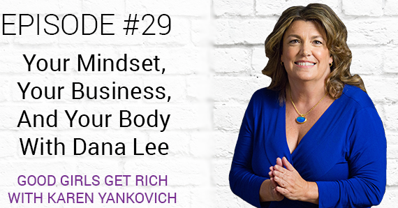 [Good Girls Get Rich Podcast Episode 29] Your Mindset, Your Business, And Your Body With Dana Lee