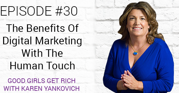 [Good Girls Get Rich Podcast Episode 30] The Benefits Of Digital Marketing With The Human Touch