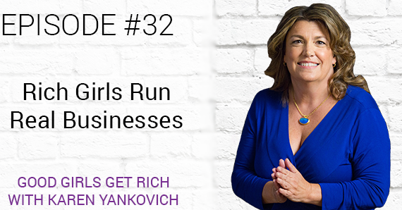 [Good Girls Get Rich Podcast Episode 32] Rich Girls Run Real Businesses