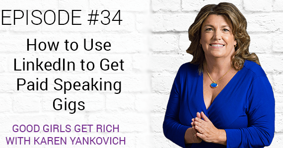[Good Girls Get Rich Podcast Episode 34]: How to Use LinkedIn to Get Paid Speaking Gigs