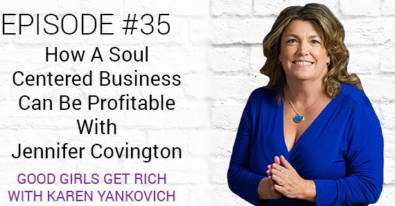 [Good Girls Get Rich Episode 35] How A Soul Centered Business Can Be Profitable With Jennifer Covington