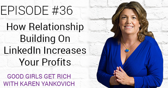 [Good Girls Get Rich Episode 36] How Relationship Building On LinkedIn Increases Your Profits