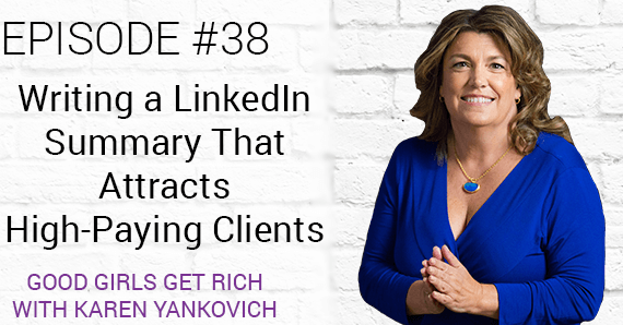 [Good Girls Get Rich Episode 38] Writing a LinkedIn Summary That Attracts High-Paying Clients