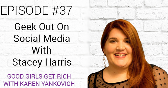 [Good Girls Get Rich Episode 37] Geek Out On Social Media With Stacey Harris