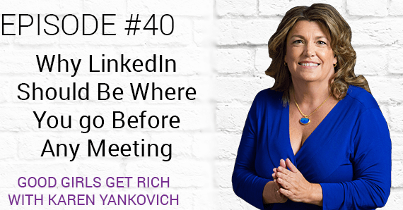 [Good Girls Get Rich Episode 40] Why LinkedIn Should Be Where You Go Before Any Meeting