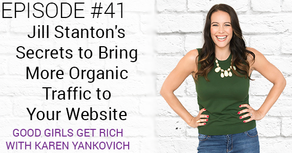 [Good Girls Get Rich Episode 41] Jill Stanton's Secrets to Bring More Organic Traffic to Your Website