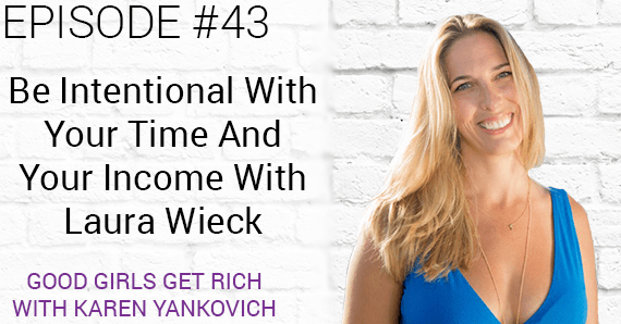 [Good Girls Get Rich Episode 43]: Be Intentional With Your Time And Your Income With Laura Wieck