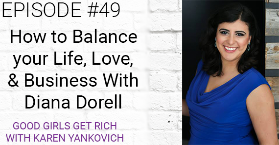[Good Girls Get Rich Episode 49] How To Balance Life, Love, and Business With Diana Dorell