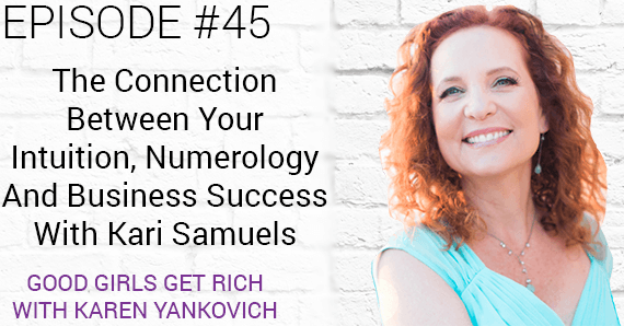 [Good Girls Get Rich Episode 45] The Connection Between Your Intuition, Numerology And Business Success With Kari Samuels